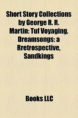 Short Story Collections by George R. R. Martin: Tuf Voyaging, Dreamsongs: a Rretrospective, Sandkings