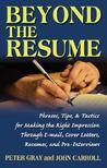 Beyond the Resume: A Comprehensive Guide to Making the Right Impression Through E-mail, Cover Letters, Resumes, and Pre-Interviews