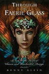 Through the Faerie Glass: A Look at the Realm of Unseen and Enchanted Beings