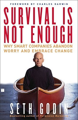 Survival Is Not Enough: Why Smart Companies Abandon Worry and Embrace Chan