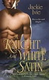 A Knight and White Satin (Knights, #6)