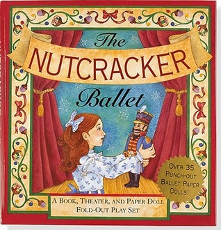 Nutcracker Ballet: A Book, Theater, and Paper Doll Foldout Play Set [With Paper Doll & Fold-Out Play Set]