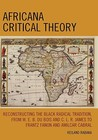 Africana Critical Theory: Reconstructing the Black Radical Tradition, from W.E.B. Du Bois and C.L.R. James to Frantz Fanon and Amilcar Cabral