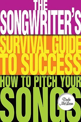 The Songwriter's Survival Guide To Success: How To Pitch Your Songs (Music Pro Guide Books & Dv Ds)