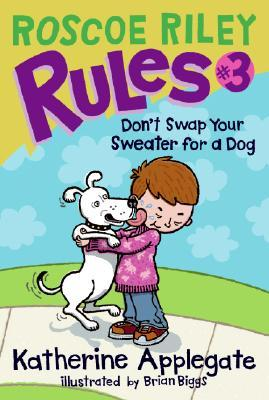 Don't Swap Your Sweater for a Dog by Katherine Applegate