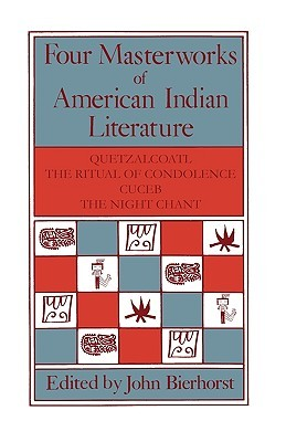 Four Masterworks of American Indian Literature: Quetzalcoatl, the Ritual of Condolence, Cuceb, the Night Chant