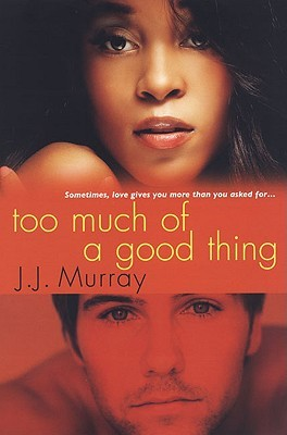 Too Much of a Good Thing by J.J. Murray
