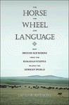 The Horse, the Wheel and Language by David W. Anthony