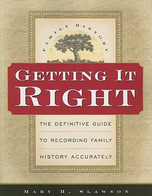 Getting It Right: The Definitive Guide to Recording Family History Accurately