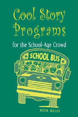 Cool Story Programs for the School-Age Crowd by Rob Reid