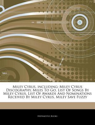 Articles on Miley Cyrus, Including: Miley Cyrus Discography, Miles to Go, List of Songs by Miley Cyrus, List of Awards and Nominations Received by Mil
