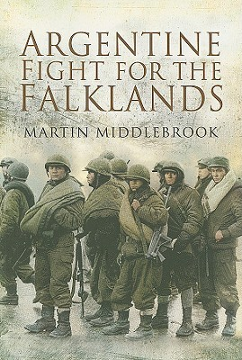 The Argentine Fight for the Falklands by Martin Middlebrook
