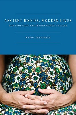 Ancient Bodies, Modern Lives: How Evolution Has Shaped Women's Health