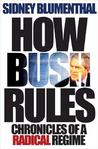 How Bush Rules: Chronicles of a Radical Regime