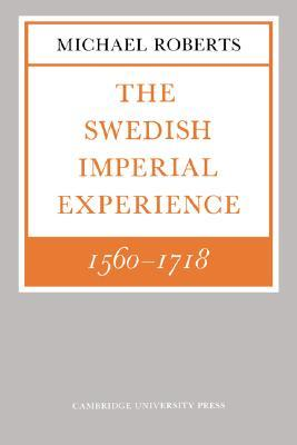 The Swedish Imperial Experience 1560-1718 (Wiles Lectures)