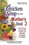 Chicken Soup for the Mother's Soul 2: More Stories to Open the Hearts and Rekindle the Spirits of Mothers (Chicken Soup for the Soul)