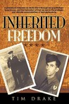 Inherited Freedom: A Grandson's Reflection on World War II Through His Grandfathers' Experiences, and the Translation of Their Service to the Privileges and Ultimate Responsibilities of Later Generations