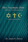 Three Monotheistic Faiths - Judaism, Christianity, Islam: An Analysis and Brief History