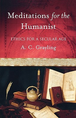 Meditations for the Humanist by A.C. Grayling