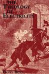 The Theology of Electricity: On the Encounter and Explanation of Theology and Science in the Seventeenth and Eighteenth Centuries