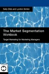 The Market Segmentation Workbook: Target Marketing for Marketing Managers