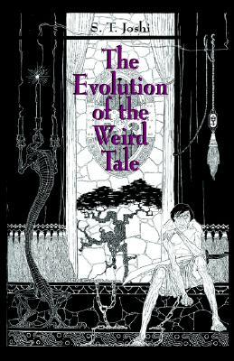 The Evolution of the Weird Tale by S.T. Joshi