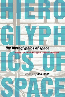 The Hieroglyphics of Space: Reading and Experiencing the Modern Metropolis