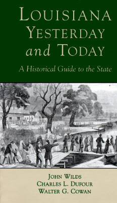 Louisana, Yesterday and Today: A Historical Guide to the State