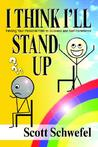 I Think I'll Stand Up: Finding Your Personal Path to Success and Self-Confidence