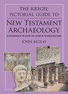 The Kregel Pictorial Guide to New Testament Archaeology: An Exploration of the History and Culture of the World Jesus Knew