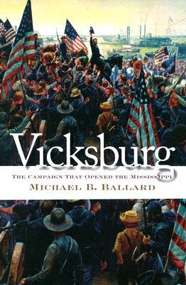 Vicksburg: The Campaign That Opened the Mississippi