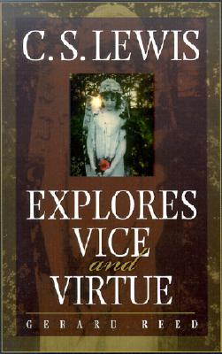 C.S. Lewis Explores Vice and Virtue by Gerard Reed