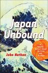 Japan Unbound: A Volatile Nation's Quest for Pride and Purpose