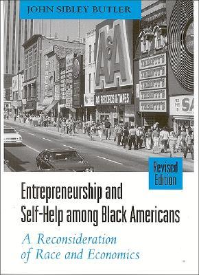 Entrepreneurship and Self-Help Among Black Americans: A Reconsideration of Race and Economics, Revised Edition