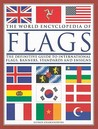 World Encyclopedia of Flags: The Definitive Guide to International Flags, Banners, Standards and Ensigns