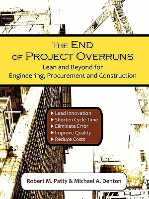 The End of Project Overruns: Lean and Beyond for Engineering, Procurement and Construction