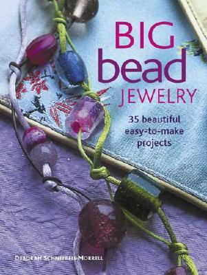 Big Bead Jewelry: 35 Beautiful Easy-To-Make Projects
