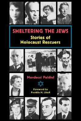 Sheltering the Jews: Stories of Holocost Rescuers