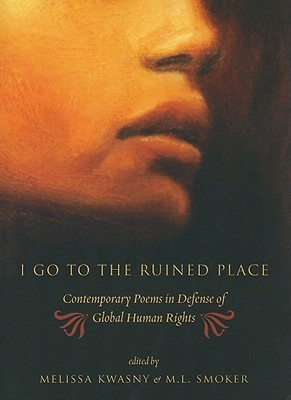 I Go to the Ruined Place: Contemporary Poems in Defense of Global Human Rights