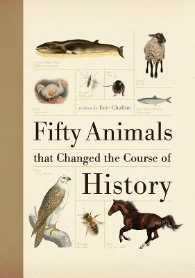 Fifty Animals that Changed the Course of History (Fifty Things That Changed the Course of History)