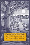 Common Wealth: For A Free, Equal, Mutual And Sustainable Society (Social Ecology & Change)