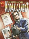 George Eastman and the Kodak Camera (Graphic Library: Inventions and Discovery)