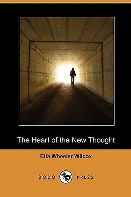 The Heart of the New Thought by Ella Wheeler Wilcox