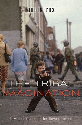 The Tribal Imagination: Civilization and the Savage Mind