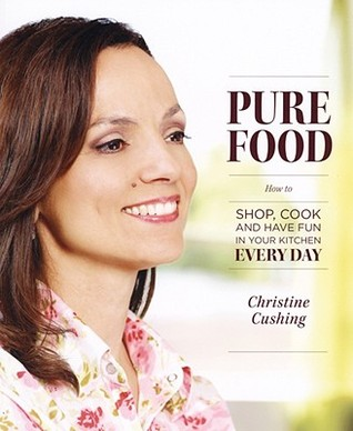 Pure Food: How to Shop, Cook and Have Fun in Your Kitchen Every Day
