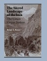 The Sacred Landscape of the Inca: The Cusco Ceque System