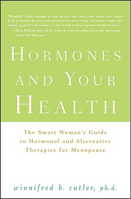 Hormones and Your Health: The Smart Woman's Guide to Hormonal and Alternative Therapies for Menopause