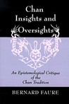 Chan Insights and Oversights: An Epistemological Critique of the Chan Tradition