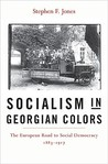 Socialism in Georgian Colors: The European Road to Social Democracy, 1883-1917