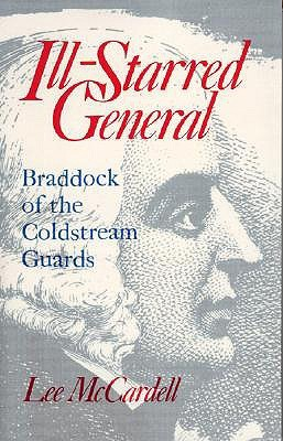 Ill Starred General: Braddock of the Coldstream Guards